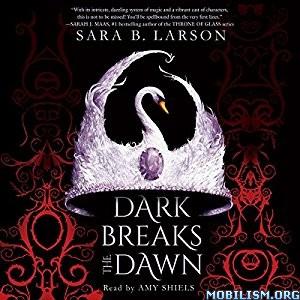 Download ebook Dark Breaks the Dawn by Sara B. Larson (.MP3)