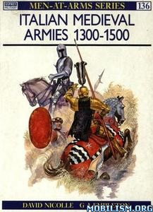 Italian Medieval Armies 1300-1500 by David Nicolle+