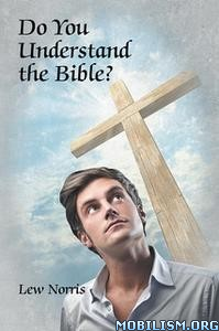 Do You Understand the Bible? by Lew Norris