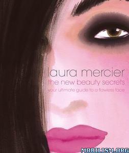 The New Beauty Secrets by Laura Mercier