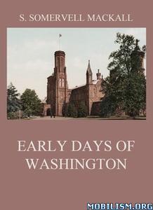 Early Days Of Washington by S. Somervell Mackall
