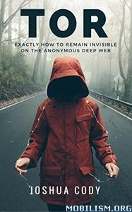 Download TOR: Exactly How to Remain Invisible..by Joshua Cody (.ePUB)