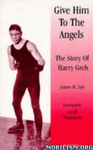Give Him to the Angels: Story of Harry Greb by James Fair