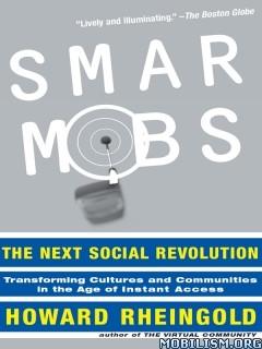 Smart Mobs: The Next Social Revolution by Howard Rheingold