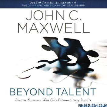 Beyond Talent by John C. Maxwell