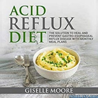 Acid Reflux Diet by Giselle Moore  +