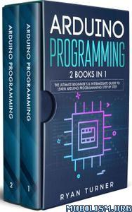 Arduino Programming: 2 books in 1 by Ryan Turner