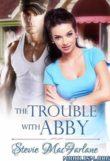 Download ebook The Trouble With Abby by Stevie MacFarlane (.ePUB)