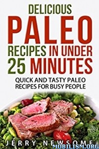 Download ebook Delicious Paleo Recipes in Under 25' by Jerry Newsome(.ePUB)