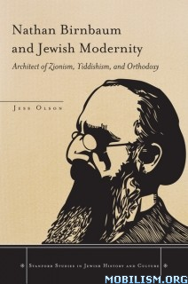 Download Nathan Birnbaum & Jewish Modernity by Jess Olson (.ePUB)