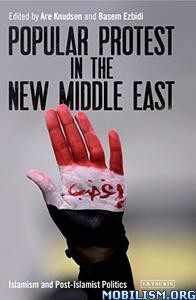 Download ebook Popular Protest in the New Middle East by Are Knudsen (.PDF)