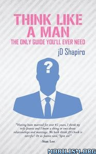 Think Like a Man: The Only Guide You'll Ever Need by jD Shapiro
