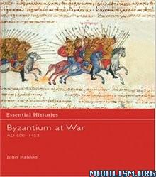 Download ebook Byzantium at War AD 600-1453 by John Haldon (.ePUB)