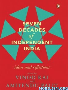 Seven Decades of Independent India by Vinod Rai+