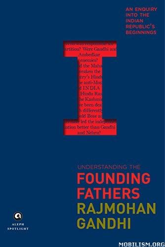 Understanding the Founding Fathers by Rajmohan Gandhi
