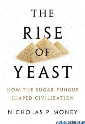 The Rise of Yeast by Nicholas P. Money