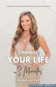 Change Your Life in 3 Minutes by Regan Hillyer