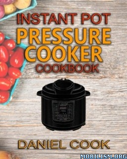 Instant Pot Pressure Cooker Cookbook by Daniel Cook