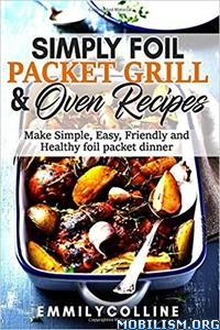 Simply Foil Packet Grill & Oven Recipes by Emmily Colline