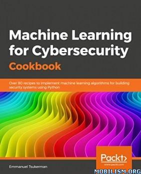 Machine Learning for Cybersecurity by Emmanuel Tsukerman
