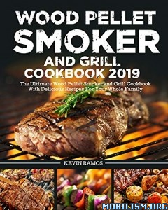 Wood Pellet Smoker and Grill Cookbook 2019 by Kevin Ramos