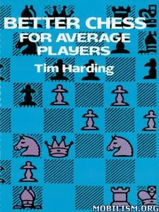 Better Chess for Average Players by Tim Harding