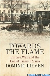 Download ebook Towards the Flame by Dominic Lieven (.ePUB)