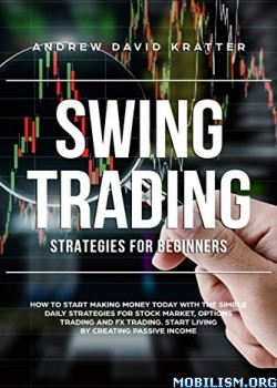 Swing Trading strategies for beginners by Andrew David Kratter