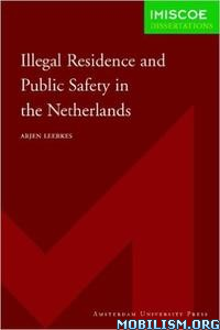 Download ebook Illegal Residence & Public Safety by Arjen Leerkes (.PDF)