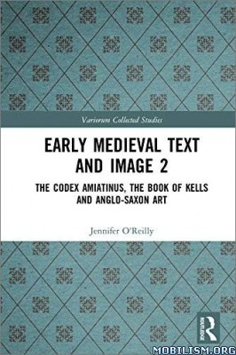 Early Medieval Text and Image Vol 2 by Jennifer O'Reilly