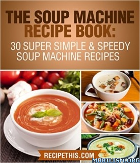 The Soup Machine Recipe Book by Recipe This