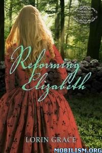 Download Reforming Elizabeth by Lorin Grace (.ePUB)+