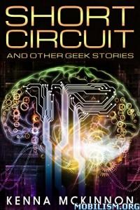 Download Short Circuit: Other Geek Stories by Kenna McKinnon (.ePUB)