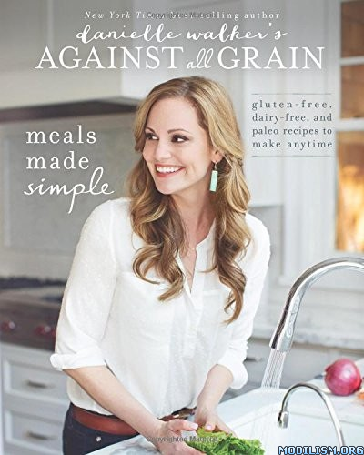 Against All Grain: Meals Made Simple by Danielle Walker  +