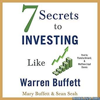 7 Secrets to Investing Like Warren Buffett by Mary Buffett + (.M4B)