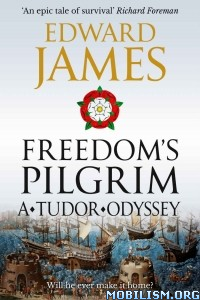 Download Freedom's Pilgrim: A Tudor Odyssey by Edward James (.ePUB)