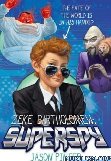 Download ebook Zeke Bartholomew: Superspy! by Jason Pinter (.ePUB)+