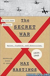 Download ebook The Secret War: 1939-1945 by Max Hastings (.MOBI) (.ePUB)