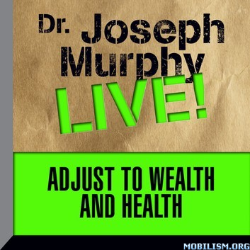 Adjust to Wealth and Health by Dr. Joseph Murphy