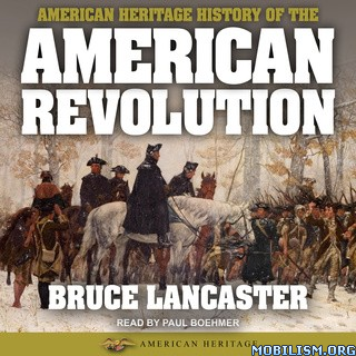 History of the American Revolution by Bruce Lancaster