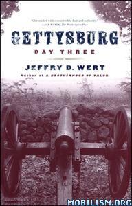 Gettysburg, Day Three by Jeffry D. Wert