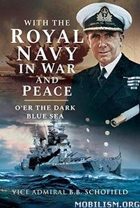 The Royal Navy in War and Peace by Vice Admiral B B Schofield