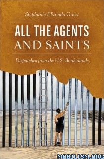Download ebook All the Agents & Saints by Stephanie Elizondo Griest (.ePUB)