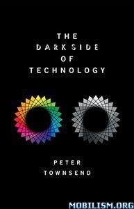 Download ebook The Dark Side of Technology by Peter Townsend (.PDF)