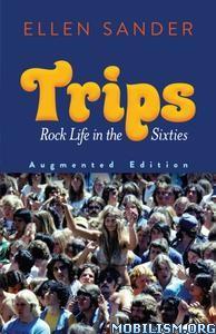Trips: Rock Life in the Sixties, Augmented Ed. by Ellen Sander