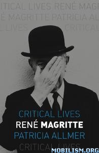 René Magritte (Critical Lives) by Patricia Allmer