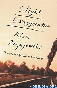 Download Slight Exaggeration: An Essay by Adam Zagajewski (.ePUB)