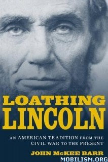 Download ebook Loathing Lincoln by John McKee Barr (.ePUB)