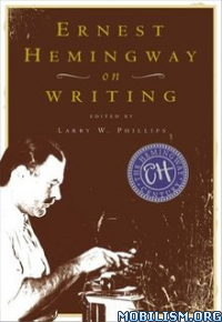 Download ebook Ernest Hemingway on Writing by Larry W. Phillips (.ePUB)