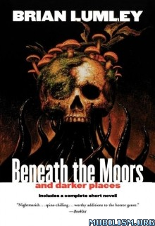 Download Beneath the Moors & Darker Places by Brian Lumley (.ePUB)